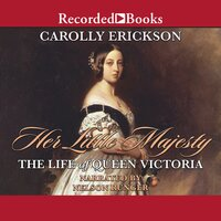 Her Little Majesty: The Life of Queen Victoria - Carolly Erickson