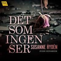 Det som ingen ser - Susanne Hydén