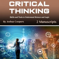 Critical Thinking: Skills and Tools to Understand Science and Logic - Joshua Coopers