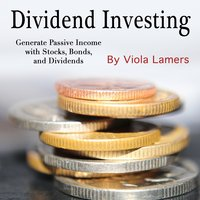 Dividend Investing: Generate Passive Income with Stocks, Bonds, and Dividends - Viola Lamers