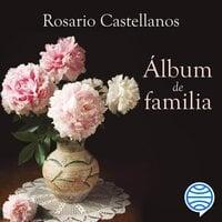 Álbum de familia - Rosario Castellanos