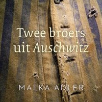 Twee broers uit Auschwitz - Malka Adler