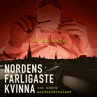 Nordens farligaste kvinna: Och andra mordberättelser - Jovan Rajs