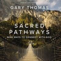 Sacred Pathways: Nine Ways to Connect with God - Gary Thomas
