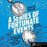 A Series of Fortunate Events: Chance and the Making of the Planet, Life, and You - Sean B. Carroll