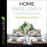 Home Made Lovely: Creating the Home You've Always Wanted - Shannon Acheson