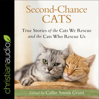 Second-Chance Cats: True Stories of the Cats We Rescue and the Cats Who Rescue Us - Callie Smith Grant