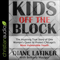 Kids Off the Block: The Inspiring True Story of One Woman's Quest to Protect Chicago's Most Vulnerable Youth - Diane Latiker