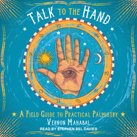 Talk to the Hand: A Field Guide to Practical Palmistry - Vernon Mahabal