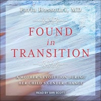 Found in Transition: A Mother's Evolution during Her Child's Gender Change - Paria Hassouri