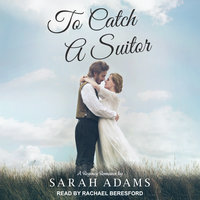 To Catch a Suitor: A Regency Romance - Sarah Adams