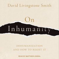 On Inhumanity: Dehumanization and How to Resist It - David Livingstone Smith
