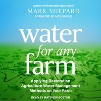 Water for Any Farm: Applying Restoration Agriculture Water Management Methods on Your Farm - Mark Shepard