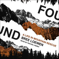 Found: A Life in Mountain Rescue - Bree Loewen