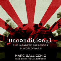 Unconditional: The Japanese Surrender in World War II - Marc Gallicchio