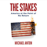 The Stakes: America at the Point of No Return - Michael Anton
