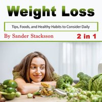 Weight Loss: Tips, Foods, and Healthy Habits to Consider Daily - Sander Stacksson