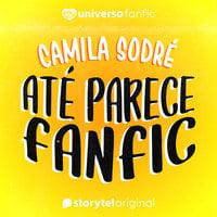 Até parece fanfic - Camila Sodré
