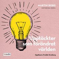 Upptäckter som förändrat världen - Martin Borg