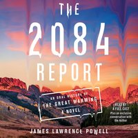 The 2084 Report: An Oral History of the Great Warming - James Lawrence Powell