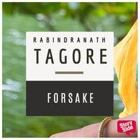 Forsake - Rabindranath Tagore