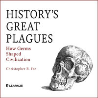 History's Great Plagues: How Germs Shaped Civilization - Christopher R. Fee