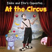 Eddie and Ellie's Opposites at the Circus - Daniel Nunn