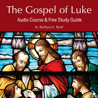 The Gospel of Luke: Audio Course & Free Study Guide - Barbara E. Reid