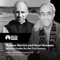 Thomas Merton and Henri Nouwen: Spiritual Guides for the 21st Century - Michael W. Higgins