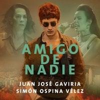 Amigo de nadie - Juan José Gaviria Mira, Simón Ospina