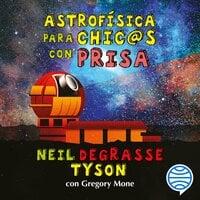 Astrofísica para chic@s con prisa - Neil deGrasse Tyson, Gregory Mone