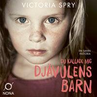 Du kallade mig djävulens barn - Victoria Spry