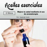 Aceites esenciales. Mejora tu salud mediante el uso de aromaterapia - Chantal Even
