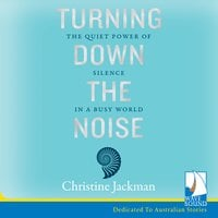 Turning Down the Noise: The Quiet Power of Silence in a Busy World - Christine Jackman