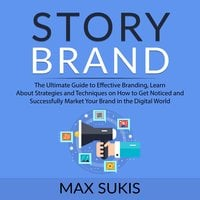 Story Brand: The Ultimate Guide to Effective Branding - Max Sukis