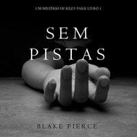 Sem Pistas (um Mistério de Riley Paige –Livro 1) - Blake Pierce
