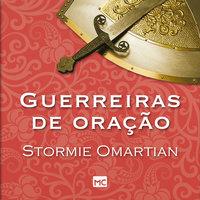 Guerreiras de oração - Stormie Omartian