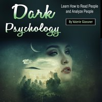 Dark Psychology: Learn How to Read People and Analyze People - Valerie Glossner