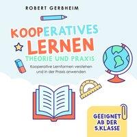 Kooperatives Lernen - Theorie und Praxis - Robert Gerbheim