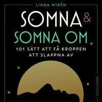 Somna & somna om: 101 sätt att få kroppen att slappna av - Linda Wirén
