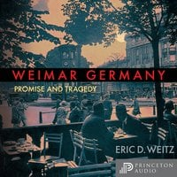 Weimar Germany: Promise and Tragedy, Weimar Centennial Edition - Eric D. Weitz
