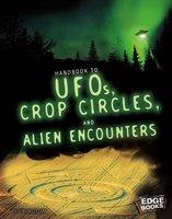 Handbook to UFOs, Crop Circles, and Alien Encounters - Sean McCollum