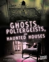 Handbook to Ghosts, Poltergeists, and Haunted Houses - Sean McCollum