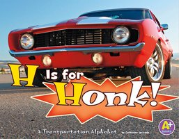 H Is for Honk!: A Transportation Alphabet - Catherine Ipcizade