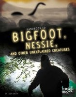 Handbook to Bigfoot, Nessie, and Other Unexplained Creatures - Tyler Omoth