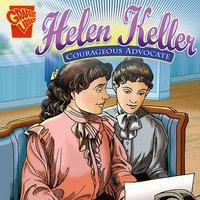 Helen Keller: Courageous Advocate - Scott Welvaert