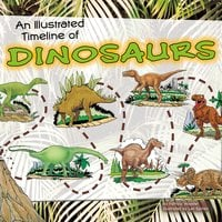 An Illustrated Timeline of Dinosaurs - Patricia Wooster