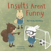 Insults Aren't Funny: What to Do About Verbal Bullying - Amanda Doering