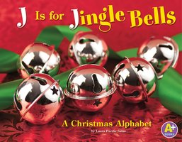 J Is for Jingle Bells: A Christmas Alphabet - Laura Purdie Salas