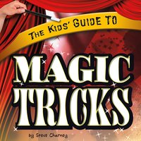 The Kids' Guide to Magic Tricks - Steve Charney